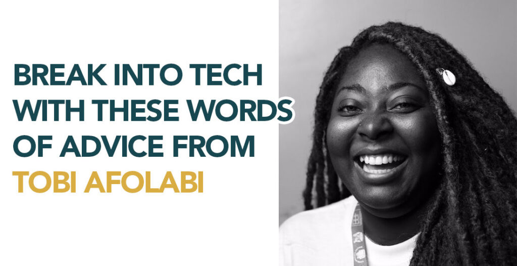Break Into Tech With These Words Of Advice From Tobi Afolabi